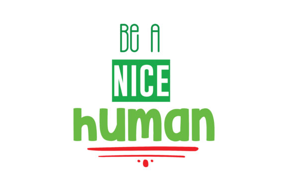 Download Free Be A Nice Human Quote Svg Cut Graphic By Thelucky Creative Fabrica for Cricut Explore, Silhouette and other cutting machines.