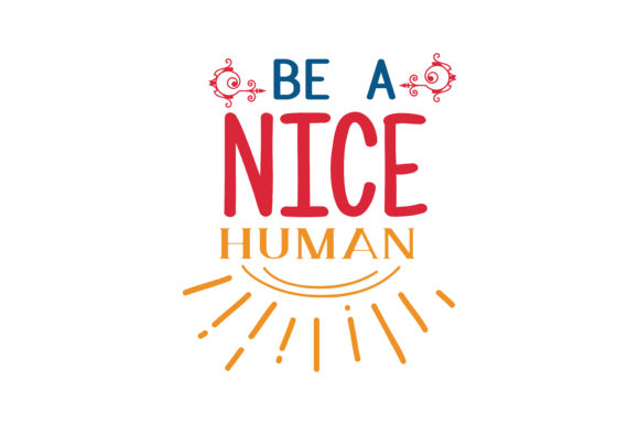 Download Free Be A Nice Human Svg Cut Quote Graphic By Thelucky Creative Fabrica for Cricut Explore, Silhouette and other cutting machines.