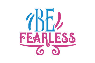 Download Free Be Fearless Graphic By Thelucky Creative Fabrica for Cricut Explore, Silhouette and other cutting machines.