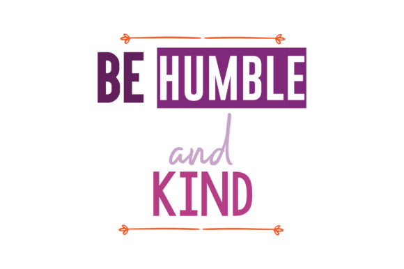 Be humble and kind Quote SVG Cut Graphic by TheLucky ...