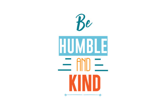 Be Humble And Kind Svg Cut Quote Graphic By Thelucky Creative