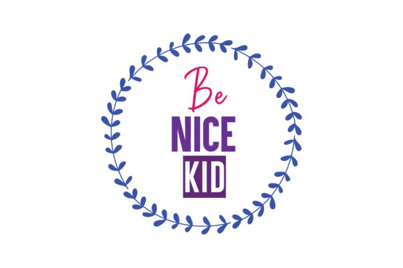 Be Nice Kid Quote Svg Cut Graphic By Thelucky Creative Fabrica