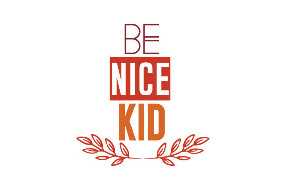 Be Nice Kid Svg Cut Quote Graphic By Thelucky Creative Fabrica