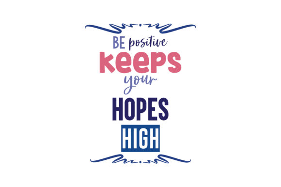 Print on Demand: Be Positive Keeps Your Hopes High Quote SVG Cut Graphic Crafts By TheLucky