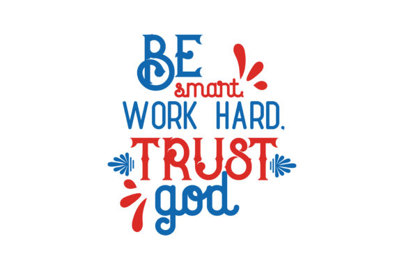 Download Free Be Smart Work Hard Trust God Svg Cut Quote Graphic By Thelucky Creative Fabrica for Cricut Explore, Silhouette and other cutting machines.