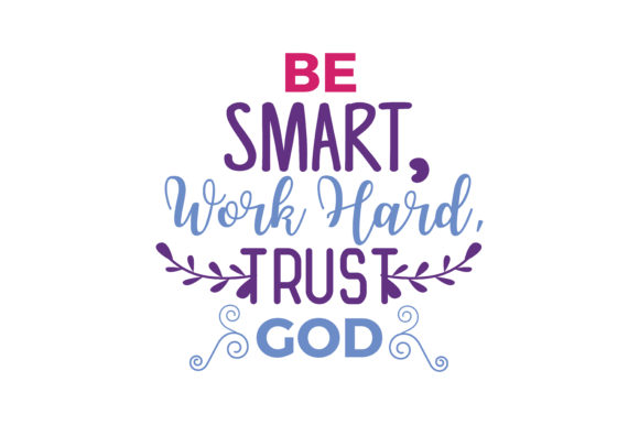 Download Free Be Smart Work Hard Trust God Quote Svg Cut Graphic By Thelucky Creative Fabrica for Cricut Explore, Silhouette and other cutting machines.