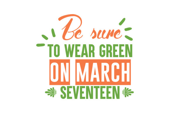 Download Free Be Sure To Wear Green On March Seventeen Quote Svg Cut Graphic for Cricut Explore, Silhouette and other cutting machines.