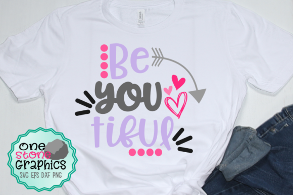 Be You Tiful Graphic Crafts By OneStoneGraphics