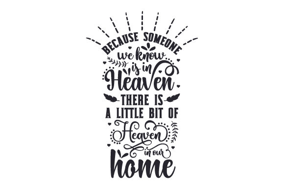 Because Someone We Know is in Heaven, There is a Little Bit of Heaven in Our Home Remembrance Craft Cut File By Creative Fabrica Crafts - Image 1