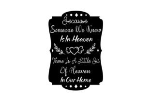 Because Someone We Know is in Heaven, There is a Little Bit of Heaven in Our Home. Remembrance Craft Cut File By Creative Fabrica Crafts