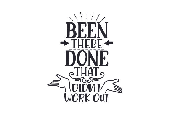 Download Free Been There Done That Didn T Work Out Svg Cut File By Creative for Cricut Explore, Silhouette and other cutting machines.