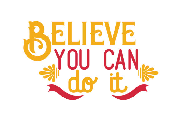 Download Free Believe You Can Do It Quote Svg Cut Graphic By Thelucky for Cricut Explore, Silhouette and other cutting machines.