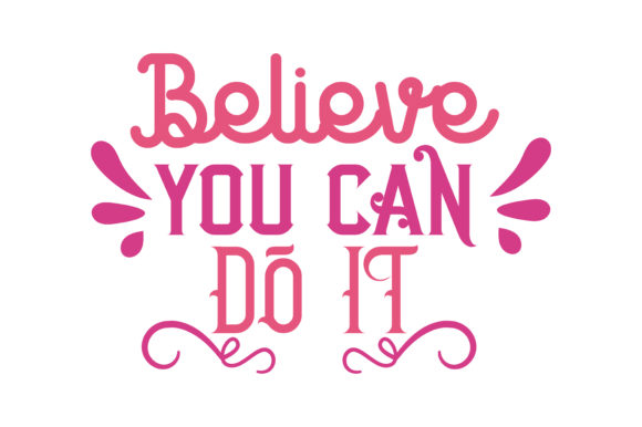 Download Free Believe You Can Do It Svg Cut Quote Graphic By Thelucky SVG Cut Files