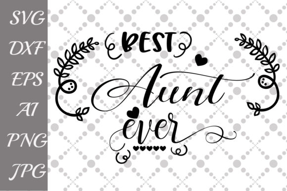 Download Free Best Aunt Ever Svg Graphic By Prettydesignstudio Creative Fabrica for Cricut Explore, Silhouette and other cutting machines.