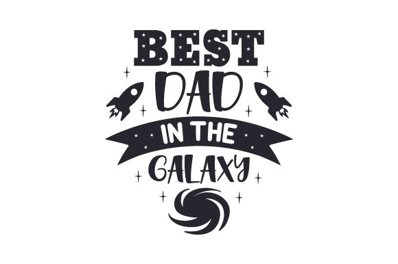 Best Dad in the Galaxy Father's Day Craft Cut File By Creative Fabrica Crafts - Image 1