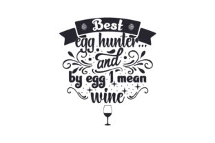 Best Egg Hunter... and by Egg I Mean Wine Craft Design By Creative Fabrica Crafts