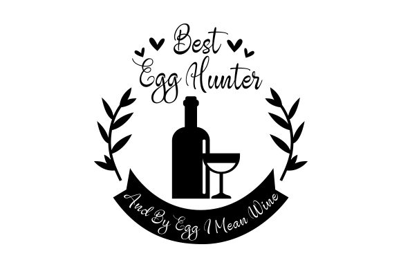 Download Free Best Egg Hunter And By Egg I Mean Wine Svg Cut File By for Cricut Explore, Silhouette and other cutting machines.