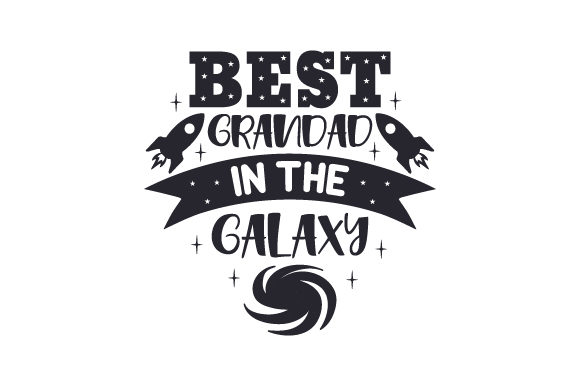 Best Grandad in the Galaxy Father's Day Craft Cut File By Creative Fabrica Crafts