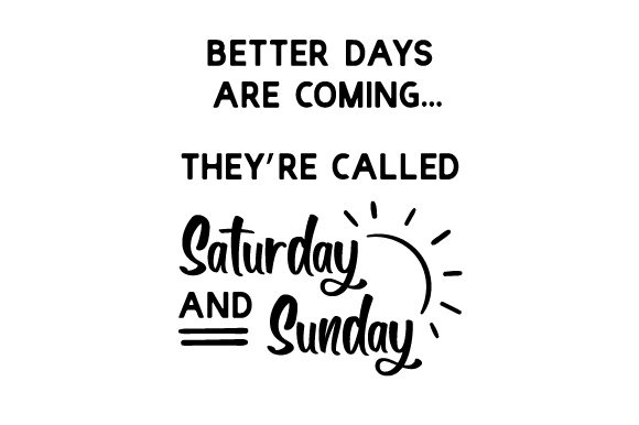 Better Days Are Coming... They're Called Saturday and Sunday Work Craft Cut File By Creative Fabrica Crafts - Image 1