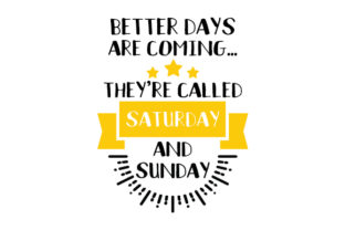 Better Days Are Coming... They're Called Saturday and Sunday Trabajo Archivo de Corte Craft Por Creative Fabrica Crafts