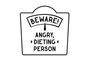 Beware! Angry, Dieting Person Wellness Craft Cut File By Creative Fabrica Crafts
