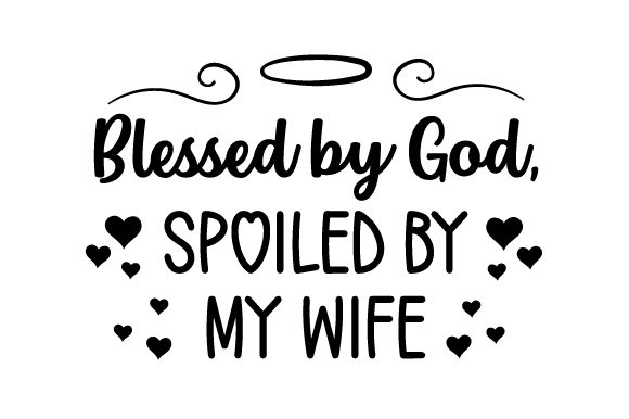 Blessed By God Spoiled By My Wife Svg Cut File By Creative
