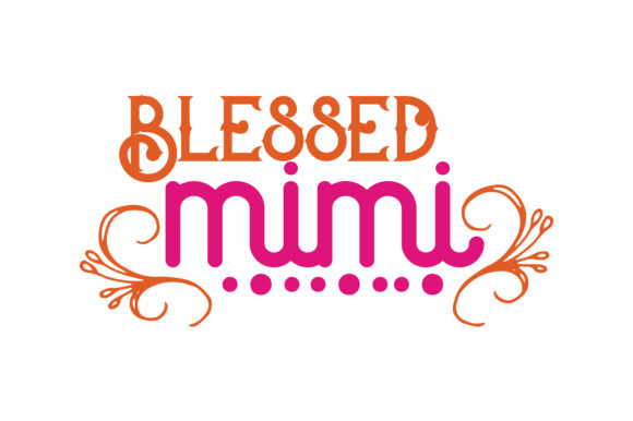 Download Free Blessed Mimi Graphic By Thelucky Creative Fabrica for Cricut Explore, Silhouette and other cutting machines.