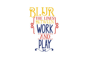Download Free Blur The Lines Between Work And Play Quote Svg Cut Graphic By Thelucky Creative Fabrica for Cricut Explore, Silhouette and other cutting machines.