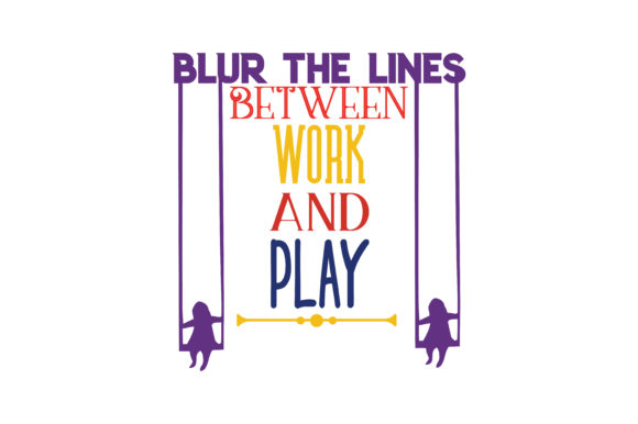 Download Free Blur The Lines Between Work And Play Svg Cut Quote Graphic By for Cricut Explore, Silhouette and other cutting machines.