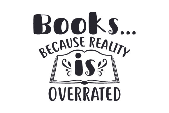 Books... Because Reality is Overrated Hobbies Craft Cut File By Creative Fabrica Crafts