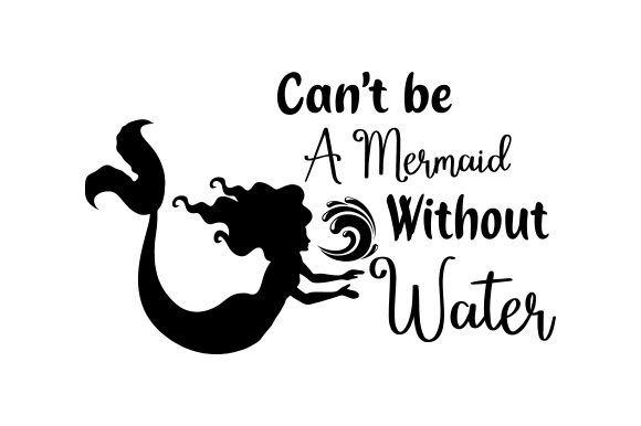Download Free Can T Be A Mermaid Without Water Svg Cut File By Creative SVG Cut Files