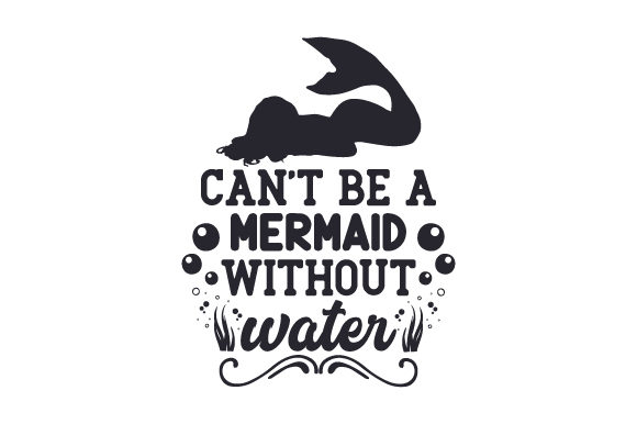 Download Free Can T Be A Mermaid Without Water Svg Cut File By Creative for Cricut Explore, Silhouette and other cutting machines.