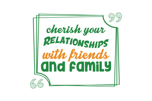 Download Free Cherish Your Relationships With Friends And Family Quote Svg Cut for Cricut Explore, Silhouette and other cutting machines.