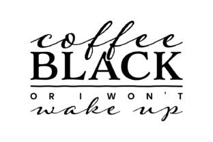 Coffee Black or I Won't Wake Up Graphic By Design A Lot
