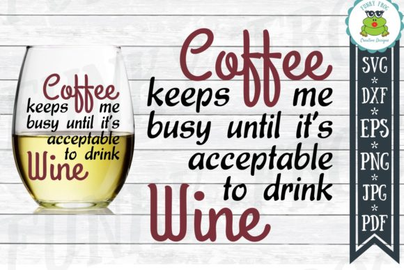Download Free Coffee Keeps Me Busy Until It S Acceptable To Drink Wine Svg for Cricut Explore, Silhouette and other cutting machines.