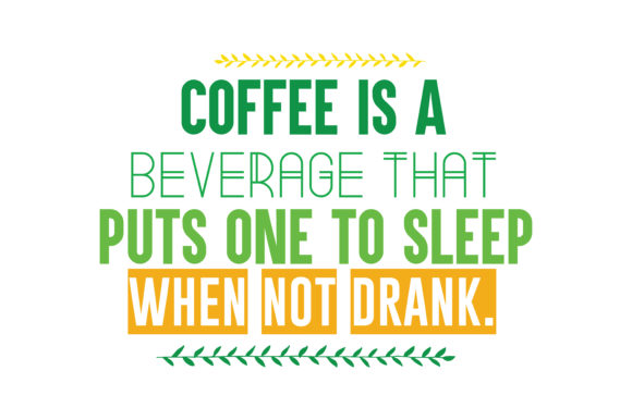 Download Free Coffee Is A Beverage That Puts One To Sleep When Not Drank Quote for Cricut Explore, Silhouette and other cutting machines.