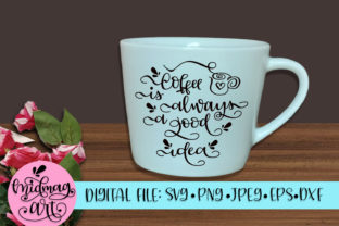 Download Free Coffee Is Always A Good Idea Svg Graphic By Midmagart Creative Fabrica for Cricut Explore, Silhouette and other cutting machines.