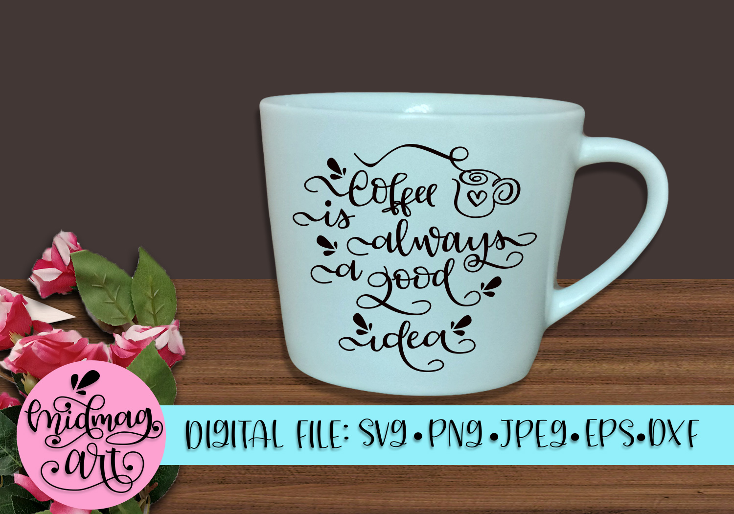 Download Free Coffee Is Always A Good Idea Svg Graphic By Midmagart Creative for Cricut Explore, Silhouette and other cutting machines.