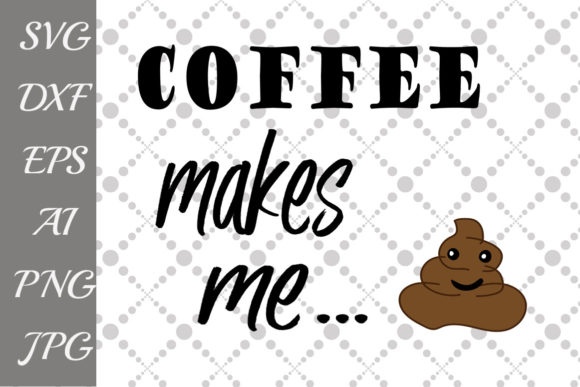 Download Free Coffee Makes Me Poop Svg Graphic By Prettydesignstudio for Cricut Explore, Silhouette and other cutting machines.