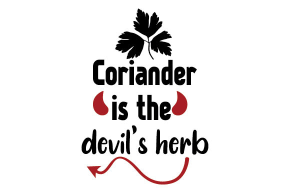 Download Free Coriander Is The Devil S Herb Svg Cut File By Creative Fabrica for Cricut Explore, Silhouette and other cutting machines.