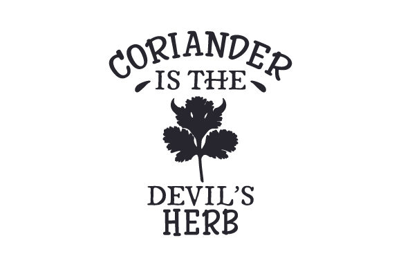 Download Free Coriander Is The Devil S Herb Svg Cut File By Creative Fabrica SVG Cut Files