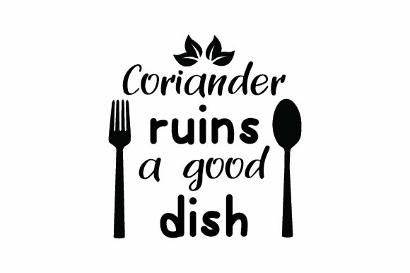 Download Free Coriander Ruins A Good Dish Svg Cut File By Creative Fabrica for Cricut Explore, Silhouette and other cutting machines.