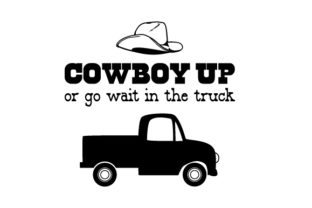 Cowboy Up or Go Wait in the Truck Cowgirl Craft Cut File By Creative Fabrica Crafts
