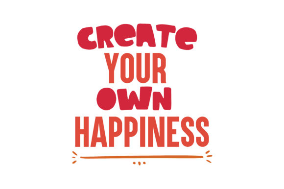 Download Free Create Your Own Happiness Svg Cut Quote Graphic By Thelucky for Cricut Explore, Silhouette and other cutting machines.