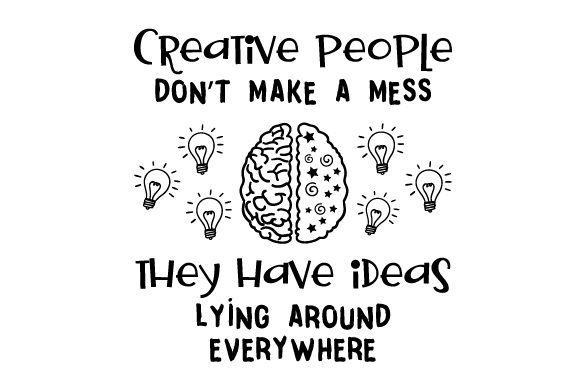 Download Free Creative People Don T Have A Mess They Have Ideas Lying Around for Cricut Explore, Silhouette and other cutting machines.