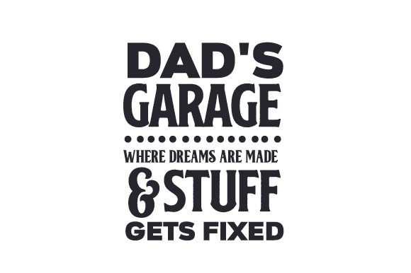 Dad's Garage: Where Dreams Are Made & Stuff Gets Fixed Garage Craft Cut File By Creative Fabrica Crafts