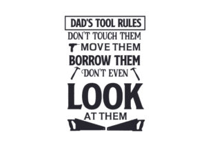 Dad's Tool Rules : Don't Touch Them, Move Them, Borrow Them. Don't Even Look at Them Craft Design By Creative Fabrica Crafts