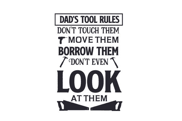 Dad's Tool Rules : Don't Touch Them, Move Them, Borrow Them. Don't Even Look at Them Garage Craft Cut File By Creative Fabrica Crafts