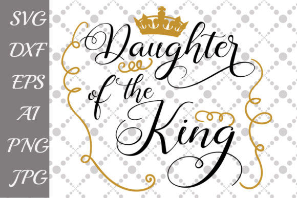 Download Free Daughter Of The King Svg Graphic By Prettydesignstudio for Cricut Explore, Silhouette and other cutting machines.