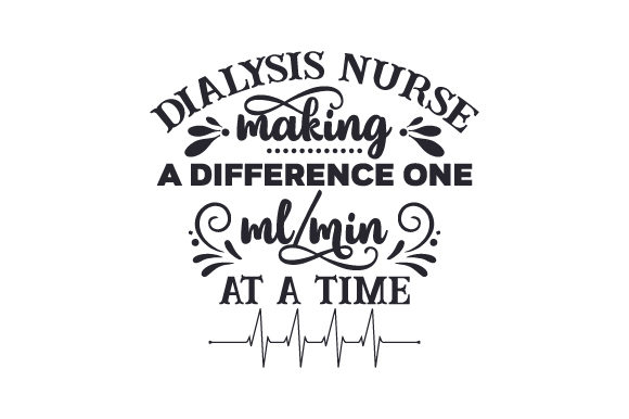 Dialysis Nurse Making a Difference One Ml/min at a Time Medical Craft Cut File By Creative Fabrica Crafts